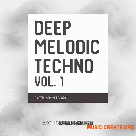 Exotic Refreshment Deep Melodic Techno Volume 1 (WAV) - сэмплы Melodic Techno, Deep House