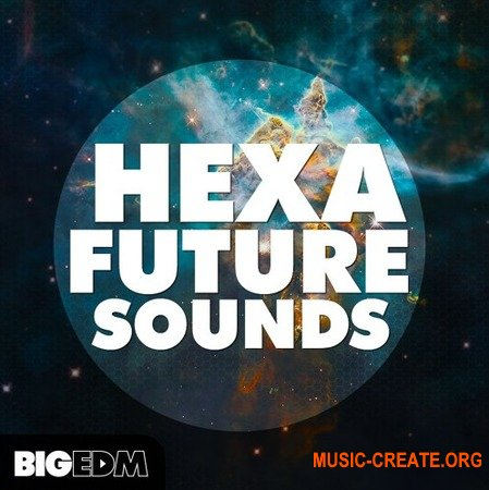 Big EDM Hexa Future Sounds (WAV MiD SERUM  SYLENTH1 SPiRE) - сэмплы Edm, Future House, House