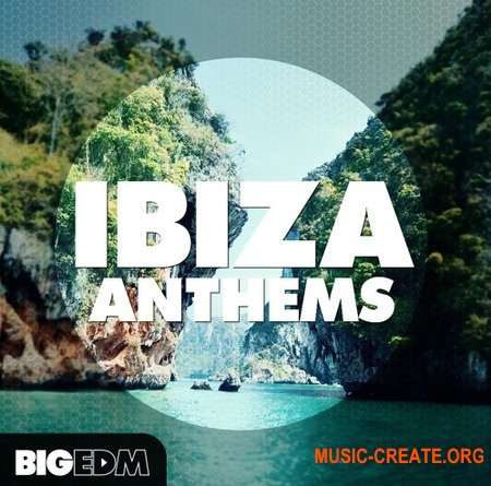 Big EDM Ibiza Anthems (WAV MiDi SERUM SPiRE SYLENTH1) - сэмплы EDM, House