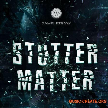 SampleTraxx Stutter Matter (KONTAKT) - звуковые эффекты