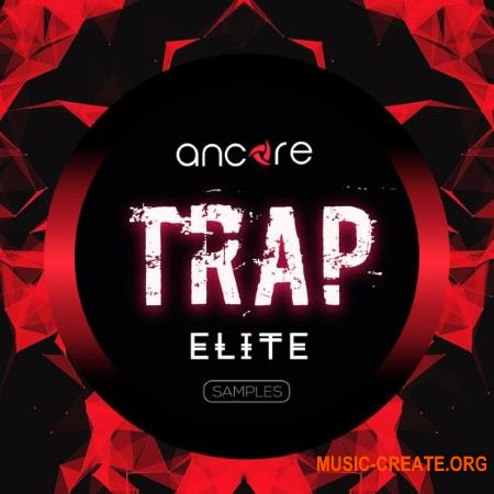 Ancore Sounds Elite Trap (WAV MiDi SYLENTH1 SERUM) - сэмплы Trap
