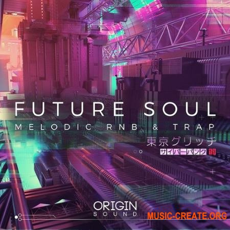 Origin Sound Future Soul Melodic RNB And Trap (WAV MiDi) - сэмплы Future Soul