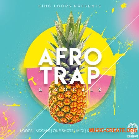 King Loops Afro Trap And Vocals Volume 1 (WAV MiDi SERUM) - сэмплы Afro Trap, Tropical House, Pop, Hip Hop, RnB