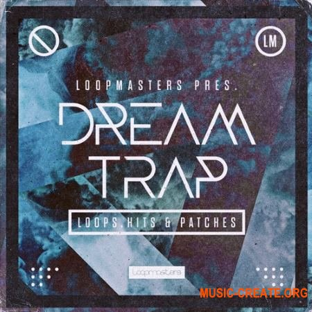 Loopmasters Dream Trap (MULTiFORMAT) - сэмплы Trap