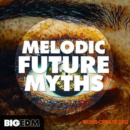 Big EDM Melodic Future MYTHS (WAV MiDi SYLENTH1 MASSiVE SERUM) - сэмплы Downtempo, Future Bass, Pop, Melodic Dubstep