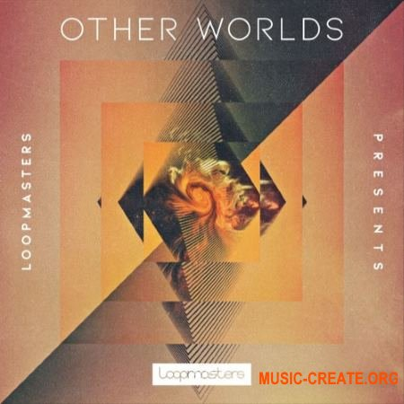 Loopmasters Other Worlds (MULTiFORMAT) - сэмплы Ambient