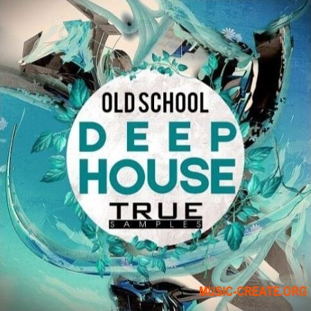 True Samples Deep House Old School (WAV MIDI) - сэмплы Deep House