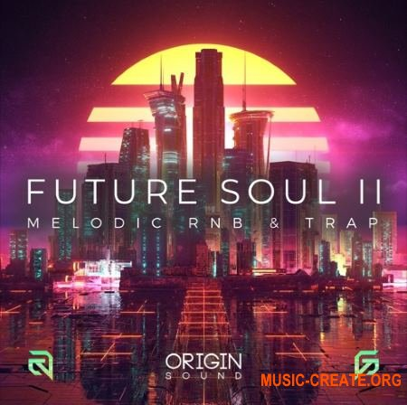Origin Sound Future Soul II Melodic RnB And Trap (WAV MiDi) - сэмплы Future Soul, RnB,Trap