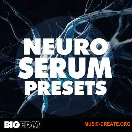 Big EDM Neuro Serum Presets (FXP)