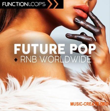 Function Loops Future Pop And RnB Worldwide (WAV MiDi VSTi PRESETS) - сэмплы Future Pop, RnB