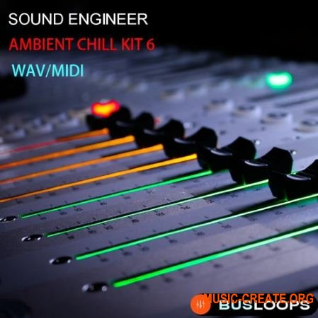 Busloops Sound Engineer Ambient Chill Kits 1-6 (WAV MIDI) - сэмплы Ambient