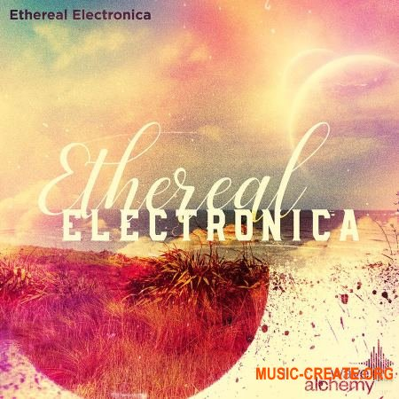 Wave Alchemy Ethereal Electronica (MULTiFORMAT) - сэмплы Electronic, Chillwave