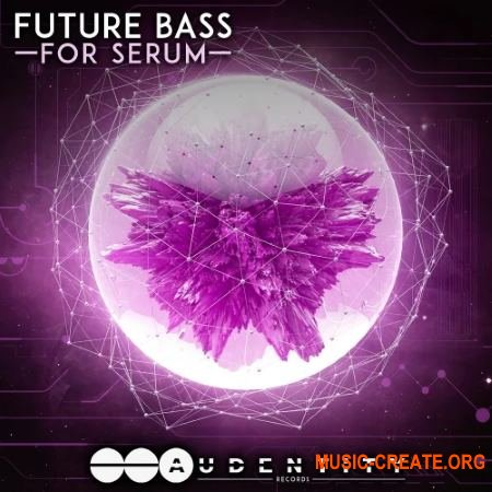 Audentity Records Future Bass For Serum (WAV MIDI FXP) - сэмплы Future Bass