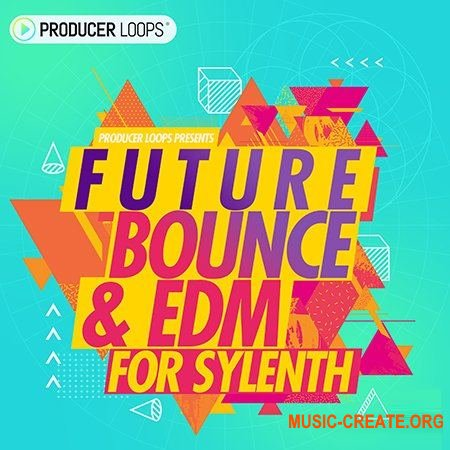 Producer Loops Future Bounce and EDM For Sylenth (Sylenth presets)