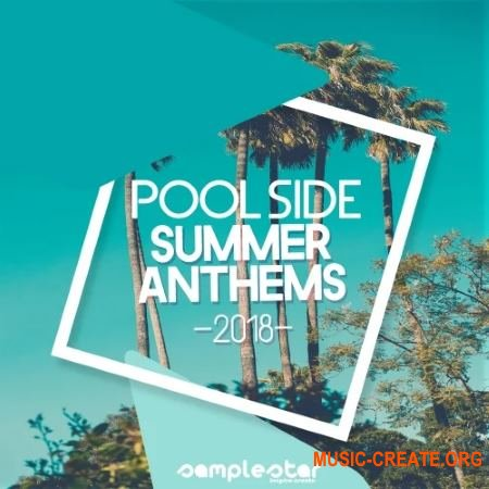Samplestar Pool Side Summer Anthems 2018 (WAV MiDi) - сэмплы House, EDM