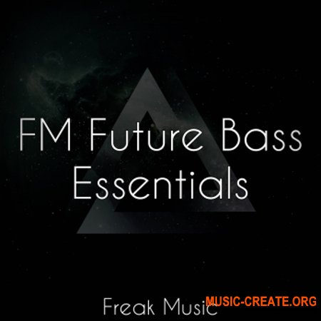 Freak Music FM Future Bass Essentials (WAV MiDi VSTi PRESETS DAW TEMPLATE) - сэмплы Future Bass