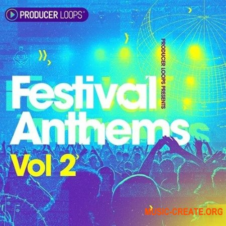 Producer Loops Festival Anthems Vol 2 (WAV REX MiDi) - сэмплы Dance, EDM
