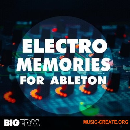 Big EDM Electro Memories For Ableton (WAV MIDI FXP ADG) - сэмплы EDM, Future Bass