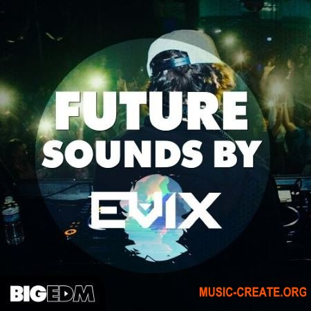 Big EDM Future Sounds By Evix (WAV MIDI FXP) - звуковые эффекты