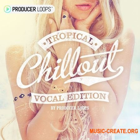 Producer Loops Tropical Chillout Vocal Edition (WAV MIDI) - вокальные сэмплы