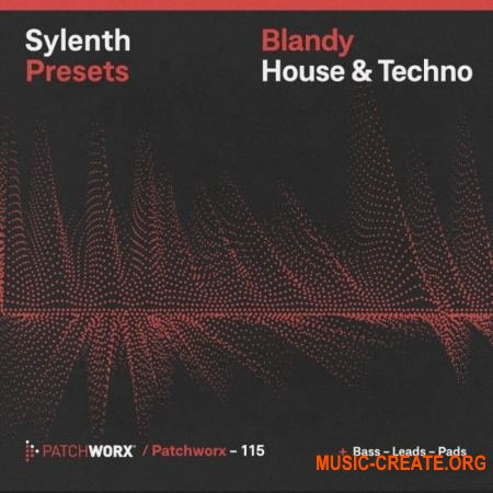 Loopmasters Patchworx 115 Blandy House and Techno Sylenth Presets (WAV MIDI FXB) - сэмплы House, Techno