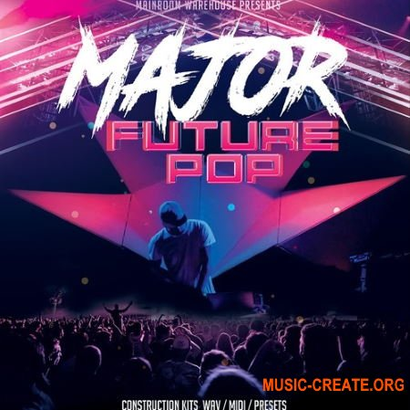 Mainroom Warehouse Major Future Pop (WAV/MIDI/Presets) - сэмплы Future Pop