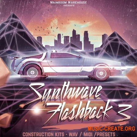 Mainroom Warehouse Synthwave Flashback 3 (WAV/MIDI/PRESETS) - сэмплы Chill Out, Disco
