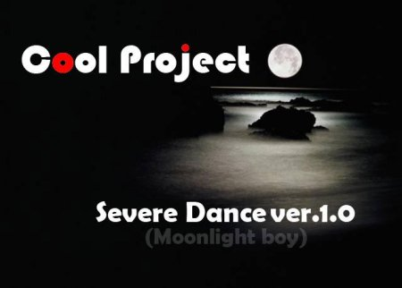 Cool Project - Severe Dance ver.1.0 (Moonlight boy)