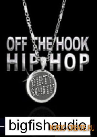 Off The Hook Hip Hop Dirty South от Big Fish Audio - сэмплы хип хоп